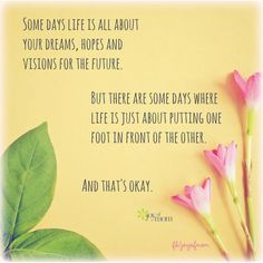 Some days life is all about your dreams. hopes and visions for the future. But there are some days where life if just about putting one foot in front of the other. And that's okay. <3 So many more beautiful quotes on Joy of Mom. <3 https://www.facebook.com/joyofmom  #quotes #inspiration #life #inspirationquotes #wordsofwisdom #joyofmom