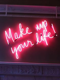 'Make up your life' Neon