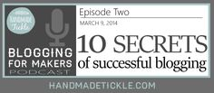 10 Secrets of Successful Blogging {Blogging for Makers Podcast Ep. 2} #blogging