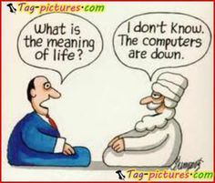 you can't know the meaning of life without computers))