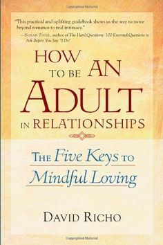 How to Be an Adult in Relationships: The Five Keys to Mindful Loving $7.99