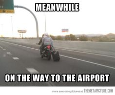 airport, motorcycl, funny pics, wheel, funny stories, funni, laughed way hard, funny photos, funny commercials