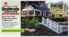 Want 50,000 dollars to completely overhaul your yard? Enter Americas Most Desperate Landscape Giveaway
