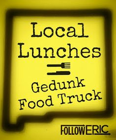 Follow Eric: Local Lunches - Gedunk Food Truck