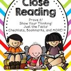 Close Reading - Prove it!, Show Your Thinking!  Just the Facts! Close Reading Checklists, Graphic Organizers, and MORE!   $