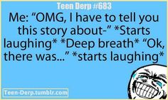 every time i have a funny story to tell..