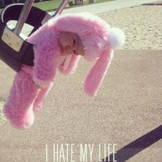 I hate my life.