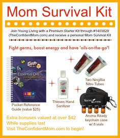 Come get a MOM Survival Kit - with a Pocket Reference Guide, Thieves Hand Sanitizer, 2 NingXia Nitro tubes and an Aroma Ready Keychain Oil Case!!  FREE with a Premium Kit purchase with TheConfidentMom.com