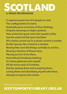 Scotland - Hugh MacDiarmid's beautiful poem about Scotland and love of one's country. 'So I have gathered unto myself / All the loose ends of Scotland...'