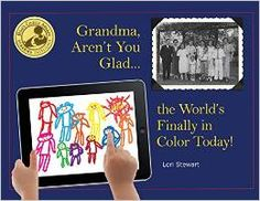 Grandma, Aren't You Glad... the World's Finally in Color Today!