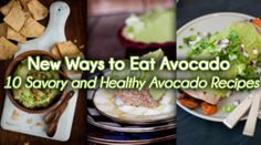 New Ways to Eat Avocado 10 Savory and Healthy Avocado Recipes @Ruxandra Iancu Iancu Micu