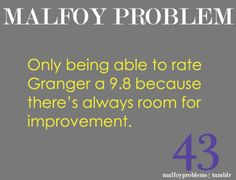 Hermione is 9.8 because there is always room for improvement. (Draco is holding out for a 10 because he's worth it)