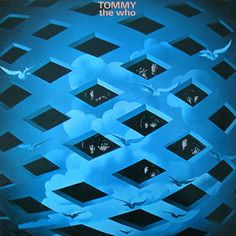 The Who - Tommy - album cover Soundtrack to original stage production preformed in studio. There is also a Tommy movie soundtrack with the same music performed by the stars of the movie.