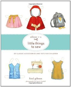 Oliver + S Little Things to Sew: 20 Classic Accessories and Toys for Children by Liesl and Company  Inc., $17.97. This book is fantastic. I check it out from the library and I wanted to make almost everything!