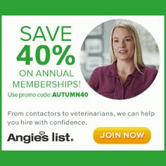 Angie's List : 40% off Any Membership + Extra 20% off!   A 3 Year Membership is only $10.07.