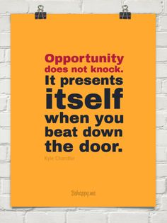 Opportunity doesn't knock by Kyle Chandler #inspiration