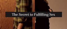 The Secret To Fulfilling Sex