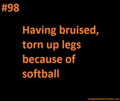 went to the doctor for my knee and they asked y I had so many scratches and bruises on my legs that they asked me a question and then I told them I was a catcher for softball and they said o that makes way more sense
