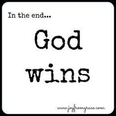 Joy from Grace: No matter what is happening in the world around us, we know one thing for certain: God wins!