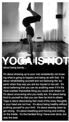 Yoga is not about being bendy...