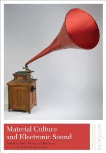Material Culture and Electronic Sound / edited by Frode Weium and Tim Boon  http://encore.greenvillelibrary.org/iii/encore/record/C__Rb1372228