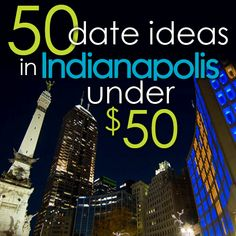 You and your wallet are friends, let's keep it that way. 50 Indy date ideas, under 50 bucks.