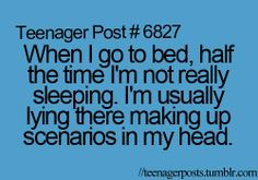 Every. Single. Night.  It's gotten to the point where I physically CAN'T go to sleep without making up something in my head!