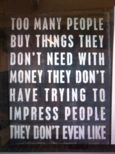 oh yes indeed!! I've seen this happen once too many times!!Straw that broke the camels back! Don't ever try to impress others with  materialistic things!
