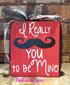 "I really ""Mustache"" you to be Mine, Decorative Block @Debbie Arruda Diehl, can Karen make this lettering for me???"