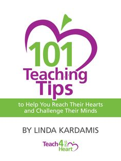Check out this FREE ebook for teachers  101 Teaching Tips to Reach Their Hearts & Challenge Their Minds