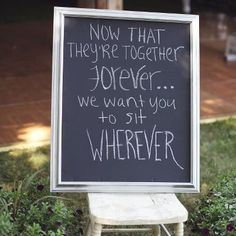 Chalkboard Sign for Wedding reception. So much better than wasting your time with seating charts