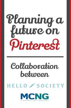 HelloSociety & MCNG Marketing: Planning a Future on Pinterest | HelloSociety Blog