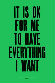 It Is Okay For Me To Have Everything I Want: I used to feel guilty about wanting too much. Not anymore.