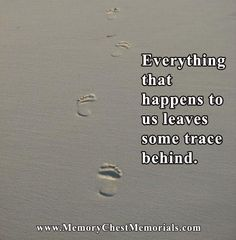 Everything that happens to us leaves some trace behind.