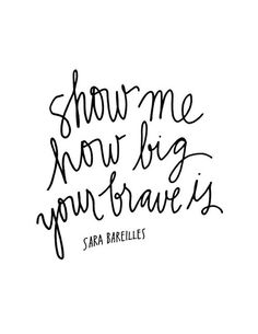 . show me how big your brave is :)