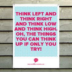 Think left and think right and think low and think high. Oh, the things you can think up if only you try! Dr. Seuss . Piensa a la izquierda piensa a la derecha y piensa arriba y abajo , oh las  de cosas que se te pueden ocurrir sólo si lo intentas.