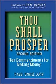 Thou Shall Prosper: Ten Commandments for Making Money by Rabbi Daniel Lapin. $16.44. 384 pages. Publication: October 26, 2009. Publisher: Wiley; 2 edition (October 26, 2009)