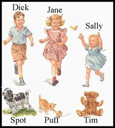 Seven editions of Dick and Jane textbooks were published by Scott, Foresman and Company from 1930 to 1965. Dick and Jane was an elementary schoolbook in reading and health for more than 85 million Americans from the 1930s through the 1960s. The stories featured the happy lives of Mother, Father, Dick, Jane, baby Sally, family pets Spot and Puff, and Sally's teddy bear, Tim.