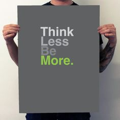 My design inspiration: Think Less Be More. on Fab.