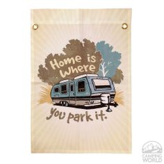 Home Is Where You Park It Campsite Flag - Four Corners - Camping World