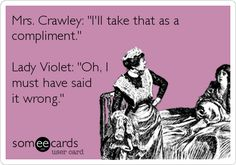Downton Abbey: Lady Violet quotes