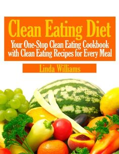 Clean Eating DietYour One-Stop Clean Eating Cookbook with Clean Eating Recipes for Every MealThis Clean Eating Diet cookbook is packed with infor ...