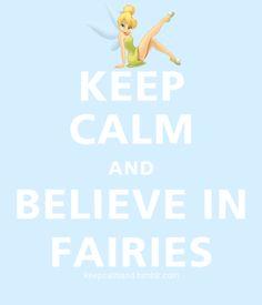 Tinkerbell! Keep Calm & Believe in Fairies!