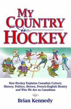 Brian Kennedy's My Country Is Hockey Is A Revealing, Insightful, Must-Read Book