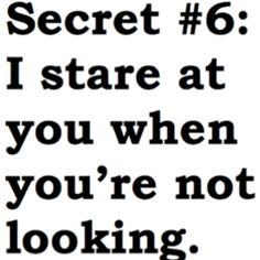 True life, secret crush funny, stare, true stori, random, beauty, thing, eyes, secret crush quotes