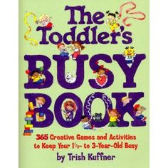 Love this book. 365 fun, creative activities and games for toddlers.