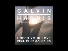 Calvin Harris ft Ellie Goulding - I need your love <3