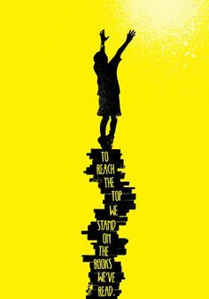"""""""To reach the top we stand on all the books we've read"""""""