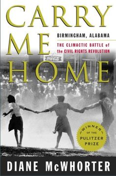 CARRY ME HOME: Birmingham, Alabama: The Climactic Battle of the Civil Rights Movement.