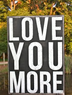 Love you More Box Sign.